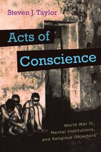 Acts of Conscience: World War II, Mental Institutions, and Religios Objectors