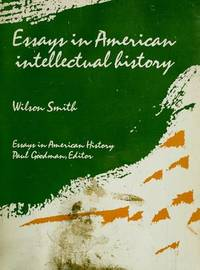 ESSAYS IN AMERICAN INTELLECTUAL HISTORY. by  Wilson (edited by) Smith - Paperback - 1975 - from PASCALE'S BOOKS and Biblio.com