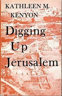 Digging Up Jerusalem by Kenyon, Kathleen M - 1974