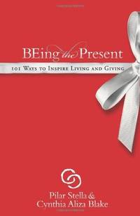 Being the Present: 101 Ways to Inspire Living and Giving