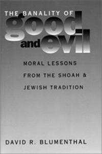 The Banality of Good and Evil: Moral Lessons from the Shoah and Jewish Tradition (Moral Traditions)