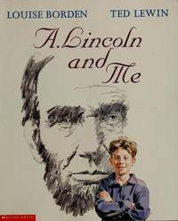 A. Lincoln And Me by  Ted [Illustrator]  Louise; Lewin - Paperback - 2001-01-01 - from Gulf Coast Books (SKU: 0590457152-1-10966133)