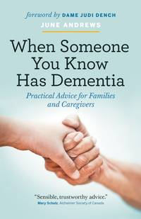 When Someone You Know Has Dementia: Practical Advice for Families and Caregivers by June Andrews - Paperback - 2016 - from ThatBookGuy and Biblio.com