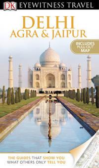 DK Eyewitness Travel Guide: Delhi, Agra and Jaipur [Paperback] DK PUBLISHING