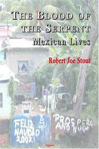 The Blood of the Serpent - Mexican Lives