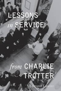 Lessons in Service from Charlie Trotter (Lessons from Charlie Trotter)