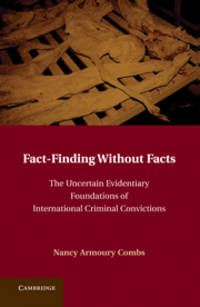 Fact-Finding Without Facts: The Uncertain Evidentiary Foundations of International Criminal Convictions