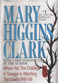 Mary Higgins Clark: Three Complete Novels: Where Are The Children; A Stranger Is Watching; The...