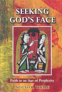 Seeking God\'s Face: Faith in an Age of Perplexity