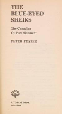 THE BLUE-EYED SHEIKS - THE CANADIAN OIL ESTABLISHMENT by  Peter Foster - Paperback - 1980 - from Neil Shillington: Bookdealer & Booksearch and Biblio.co.uk