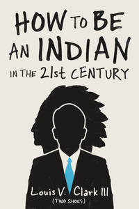 How to Be an Indian in the 21st Century: Continuing the Oral Tradition: Tales of an Iroquois