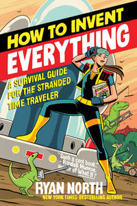 image of How to Invent Everything: A Survival Guide for the Stranded Time Traveler