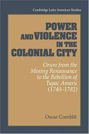 Power and Violence in the Colonial City: Oruro from the Mining Renaissance to the Rebellion of Tupac Amaru 1740-1782