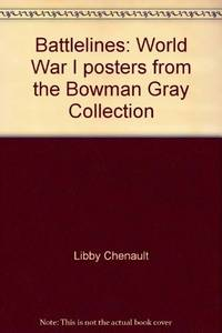 Battlelines: World War I Posters From The Bowman Gray Collection
