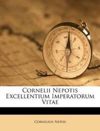 Cornelii Nepotis Excellentium Imperatorum Vitae