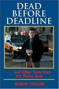 Dead Before Deadline . . . and Other Tales from the Police Beat