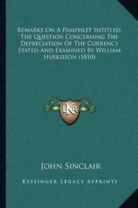 image of Remarks On A Pamphlet Intitled, The Question Concerning The Depreciation Of The Currency Stated And Examined By William Huskisson (1810)
