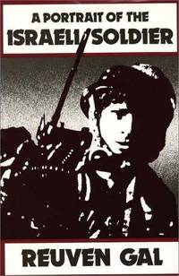 A Portrait of the Israeli Soldier: (Contributions in Military Studies) by  Reuvan Gal - First Edition - 1986-08-18 - from TangledWebMysteries (SKU: 108140)