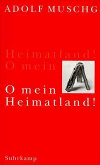 O mein Heimatland!: 150 Versuche mit dem ber�hmten Schweizer Echo by  Adolf Muschg - Hardcover - 1998 - from Revaluation Books (SKU: 2-3518410156)