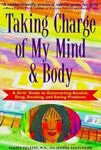 Taking Charge of My Mind and Body: A Girls' Guide to Outsmarting Alcohol, Drugs, Smoking, and...