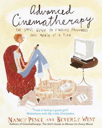 Advanced Cinematherapy : The Girl's Guide To Finding Happiness One Movie At A Time