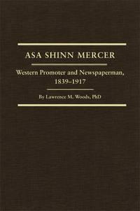 Asa Shinn Mercer: Western Promoter and Newspaperman, 1839-1917 (Western Frontiersmen Series)