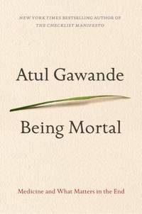 Being Mortal : Medicine and What Matters in the End
