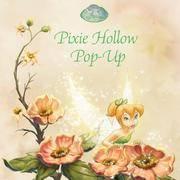 PIXIE HOLLOW POP-UP DISNEY FAIRIES POP-UP BOOK STARRING TINKER BELL
