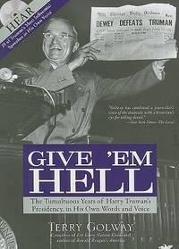 image of Give 'Em Hell with CD: The Tumultuous Years of Harry Truman's Presidency, in His Own Words and Voice