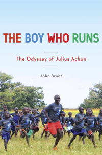 The Boy Who Runs: The Odyssey of Julius Achon by  John Brant - Hardcover - from Russell Books Ltd (SKU: FORT564801)
