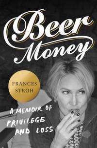 Beer Money: A Memoir of Privilege and Loss  **SIGNED 1st Edition /1st Printing + Photo**