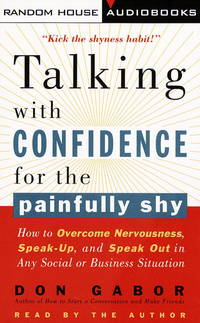 Talking With Confidence for the Painfully Shy: How to Overcome Nervousness, Speak-Up, and Speak Out in Any Social or Business Situation [AUDIOBOOK]