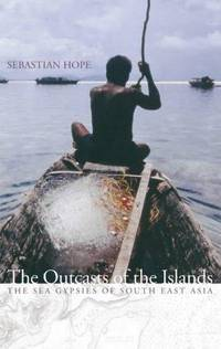 The Outcasts of the Islands The Sea Gypsies of South East ...