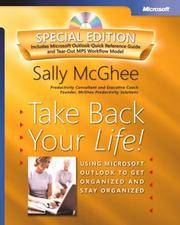 TAKE BACK YOUR LIFE! USING OUTLOOK TO GET ORGANIZED AND STAY ORGANIZED
