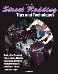 Street Rodding Tips and TechniquesHP1515: Hundreds of Technical Tips on Engine, Chassis,...
