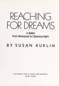 Reaching for Dreams: A Ballet from Rehearsal to Opening Night
