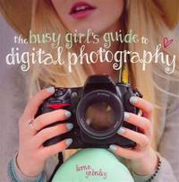 The Busy Girls Guide to Digital Photography