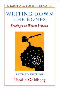 Writing Down the Bones : Freeing the Writer Within
