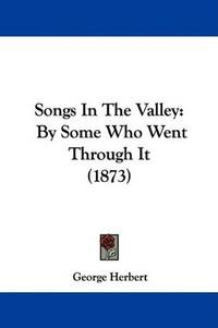 image of Songs In The Valley: By Some Who Went Through It (1873)