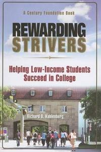 Rewarding Strivers: Helping Low-Income Students Succeed in College (Century Foundation Books...
