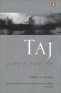 Taj: A Story of Mughal India: A Story of Mughal India