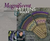 Magnificent Mittens & Socks: The Beauty of Warm Hands and Feet