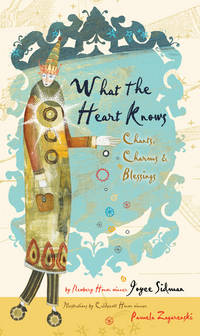 What the Heart Knows Chants, Charms & Blessings