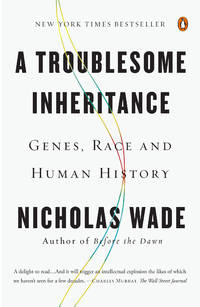 Troublesome Inheritance Genes, Race and Human History