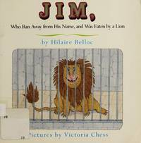 Jim, Who Ran Away from His Nurse, and Was Eaten by a Lion by Hilaire Belloc - 1987