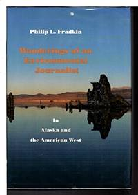 Wanderings of an Environmental Journalist: In Alaska and the American West by  Philip L Fradkin - First Edition - 1993 - from ThatBookGuy and Biblio.com