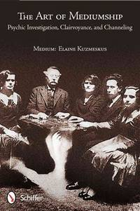 The Art of Mediumship:   Psychic Investigation, Clairvoyance, and  Channeling
