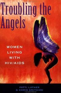 Troubling The Angels: Women Living With HIV/AIDS [Paperback] A Lather, Patricia