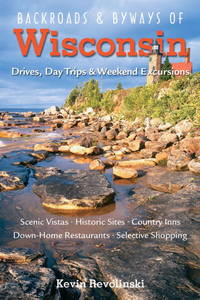 Backroads & Byways of Wisconsin: Drives, Day Trips & Weekend Excursions (Backroads &...