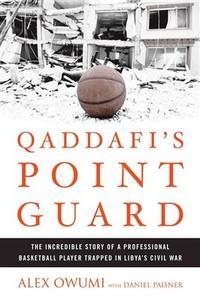 Qaddafi's Point Guard: The Incredible Story of a Professional Basketball Player Trapped in...